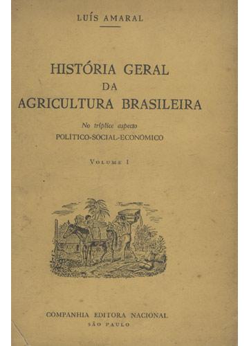 Historia Geral da Agricultura Brasileira - 2 Volumes