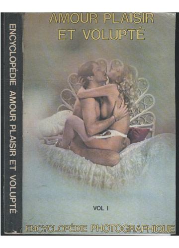 Encyclopédie Amour Plaisir et Volupté - Volume 1