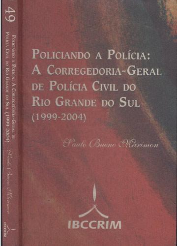 Policiando a Polícia  - A Corregedoria-Geral de Polícia Civil do Rio Grande do Sul - 1999-2004