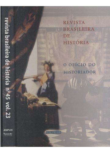 Revista Brasileira de História - Nº 45 - Volume 23 - O Ofício do Historiador