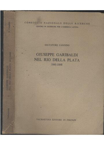 Giuseppe Garibaldi - Nel Rio Della Plata - 1841 - 1848 -  Volume I