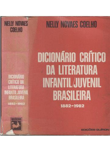 Dicionário Crítico da Literatura Infantil/Juvenil Brasileira 1882-1982