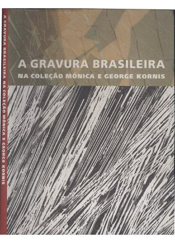 A Gravura Brasileira na Coleção Mônica e George Kornis