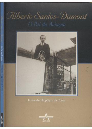 Alberto Santos Dumont - O Pai da Aviação