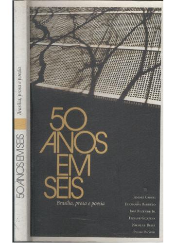 50 Anos em Seis - Brasilia Prosa e Poesia