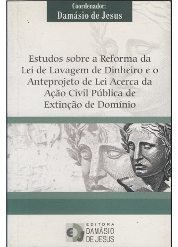 Estudos Sobre a Reforma da Lei de Lavagem de Dinheiro e o Anteprojeto de Lei Acerca da Ação Civil Pública de Extinção de Domínio