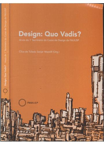 Design - Quo Vadis? - Anais do 1º Seminário do Curso de Design da FAUUSP