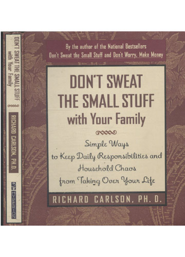 Don't Sweat The Small Stuff... With Your Family
