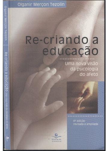 Re-Criando a Educação - Uma Nova Visão da Psicologia do Afeto