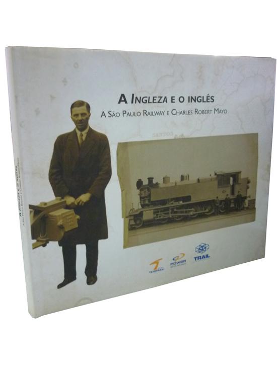 A Ingleza e o Inglês - A São Paulo Railway e Charles Robert Mayo