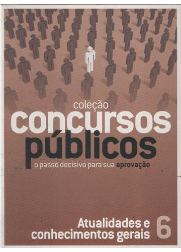 Coleção Concursos Públicos - Atualidades e Conhecimentos Gerais - Volume 6