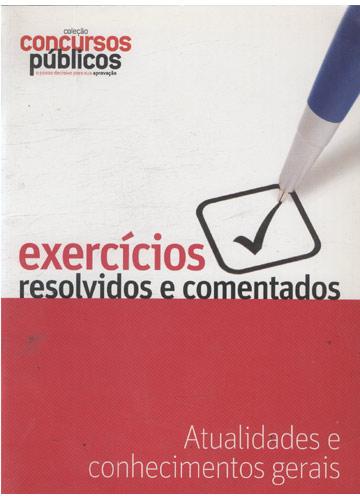 Coleção Concursos Públicos - Atualidades e Conhecimentos Gerais - Exercícios Resolvidos e Comentados