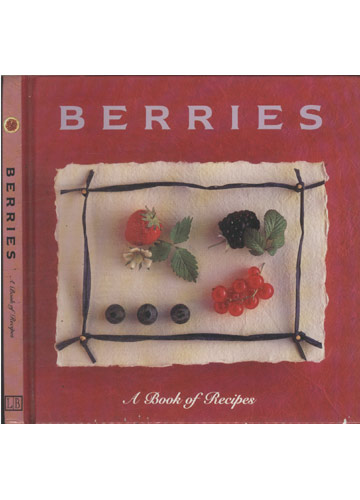 Berries - A Book of Recipes