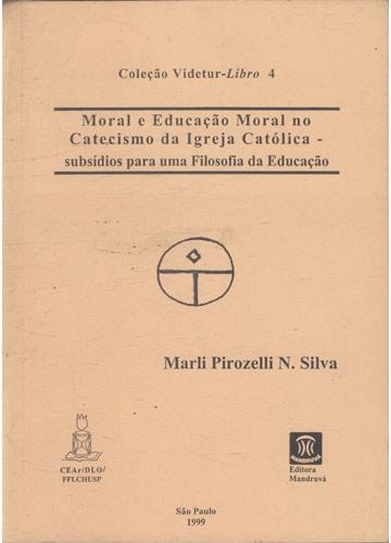 Moral e Educação Moral no Catecismo da Igreja Católica - Subsídios para uma Filosofia da Educação