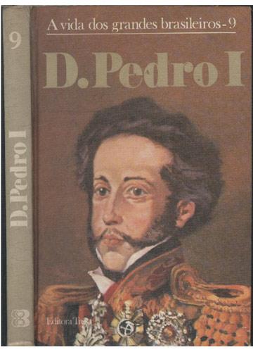 D. Pedro I - A Vida dos Grandes Brasileiros - Volume 9