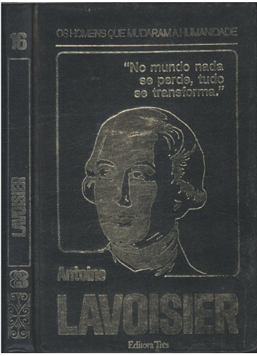 Lavoisier - Os Homens que Mudaram a Humanidade - Volume 16