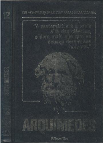 Arquimedes - Os Homens que Mudaram a Humanidade - Volume 12