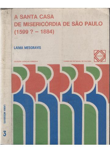 A Santa Casa de Misericórdia de São Paulo 1599 ? / 1884