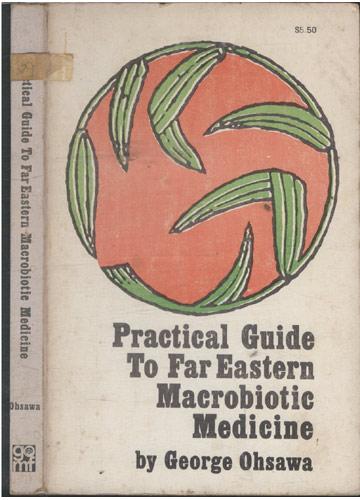 Practical Guide to Far Eastern Macrobiotic Medicine