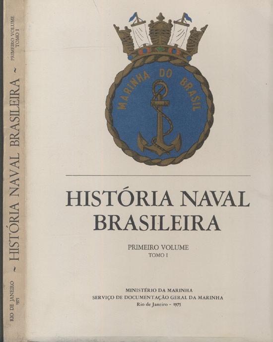 História Naval Brasileira - Volume 1 - Tomo 1