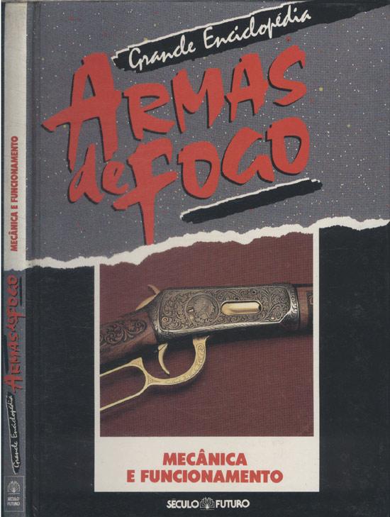 Grande Enciclopédia Armas de Fogo - Mecânica e Funcionamento
