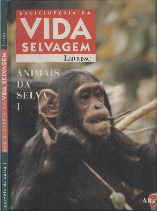 Enciclopédia da Vida Selvagem - Animais da Selva - Volume I