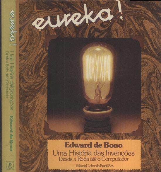 Eureka! - Uma História das Invenções Desde a Roda até o Computador
