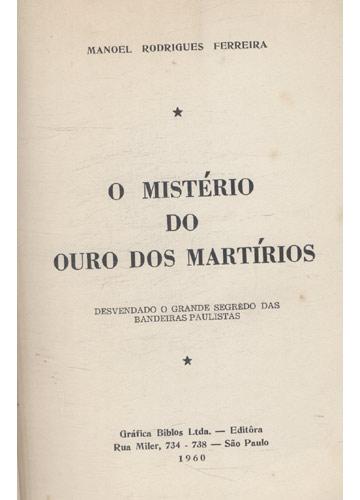 O Mistério do Ouro Dos Martírios - Com Dedicatória do Autor