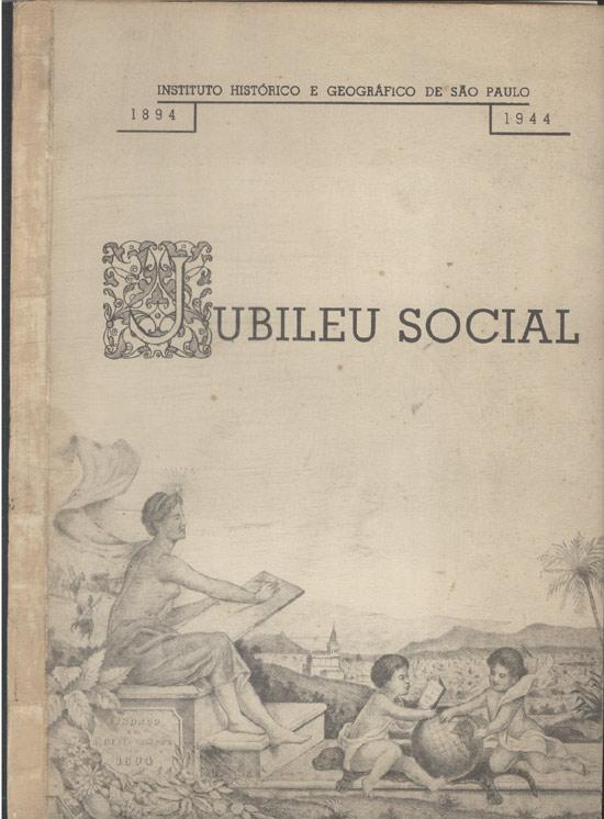 Jubileu Social - Instituto Histórico e Geográfico de São Paulo - 1894/1944