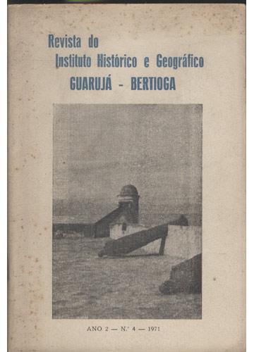 Revista do Instituto Histórico e Geográfico Guarujá - Bertioga - Ano 2 - N.° 4 - 1971