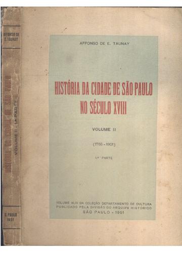 História da Cidade de São Paulo no Século XVIII - Volume II  - 1765-1801 - 1ª Parte - com Dedicatória do Autor