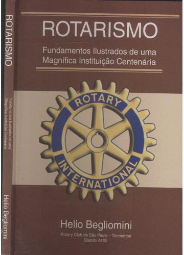 Rotarismo - Fundamentos Ilustrados de uma Magnífica Instituição Centenária