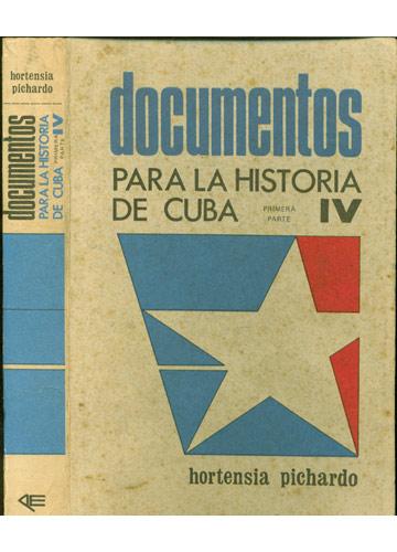 Documentos para la Historia de Cuba - Volume IV - Primera Parte