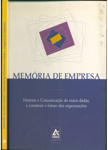 Memória de Empresa - História e Comunicação de Mãos Dadas a Construir o Futuro das Organizações