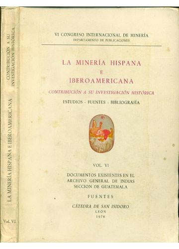 La Minería Hispana e Iberoamericana -  Constribucion a Su Investigacion Historica - Volume VI