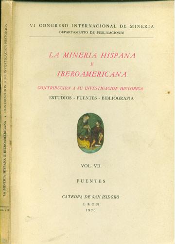 La Mineria Hispana e Iberoamericana -  Constribucion a Su Investigacion Historica - Volume VII