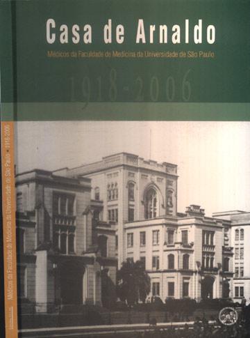 Médicos da Faculdade de Medicina da Universidade de São Paulo - 1918-2006 - Casa de Arnaldo