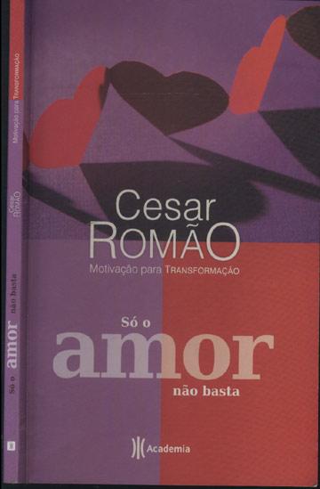 Só o Amor Não Basta - Com Dedicatória do Autor