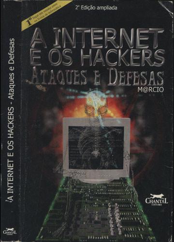 A Internet e os Hackers - Ataques e Defesas