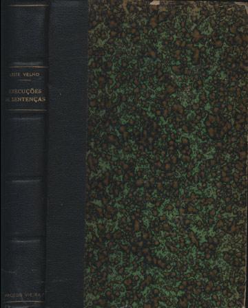 Execuções de Sentenças - Monographia Juridica e Pratica das Execuções de Sentenças em Processo Civil