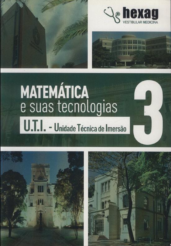 Matemática e Suas Tecnologias - U.T.I - Unidade Técnica de Imersão - Volume 3 - Hexag Vestibular Medicina