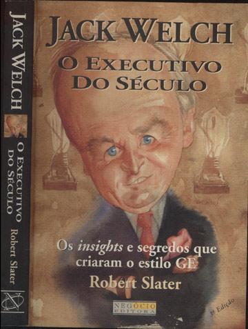 Jack Welch - O Executivo do Século