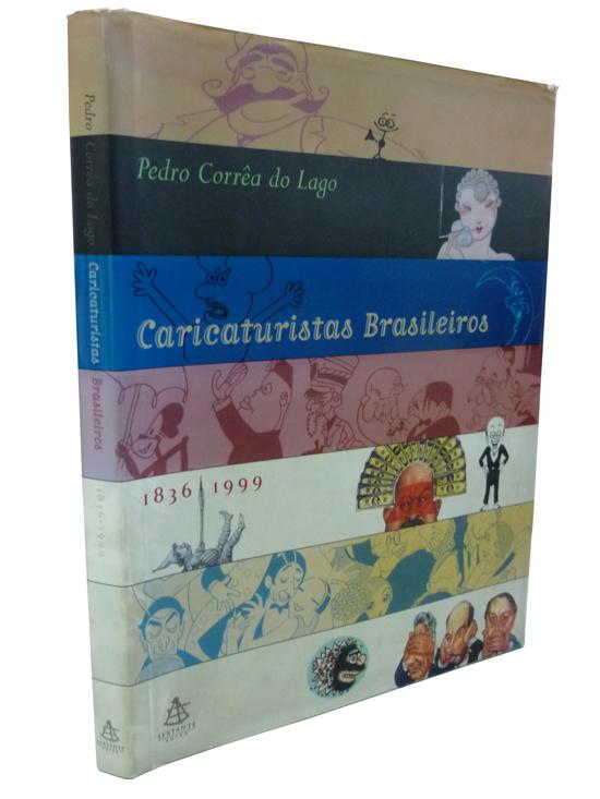 Caricaturistas Brasileiros - 1836 / 1999