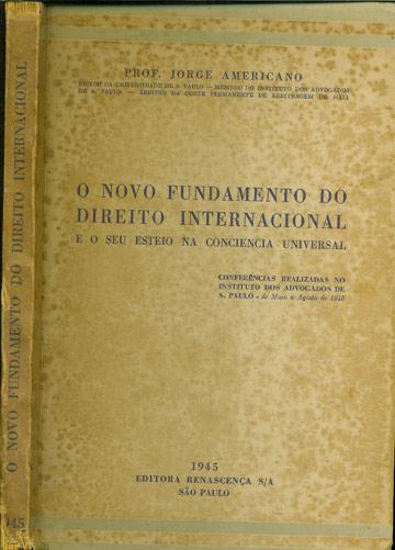 O Novo Fundamento do Direito Internacional e o Seu Esteio na Conciencia Universal