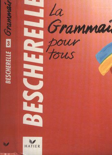 Bescherelle - La Grammaire Pour Tous - Volume 3