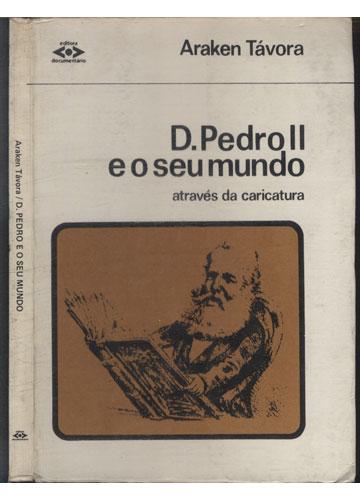 D. Pedro II e o Seu Mundo - Através da Caricatura