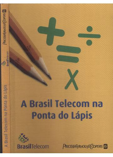 O Brasil Telecom na Ponta do Lápis