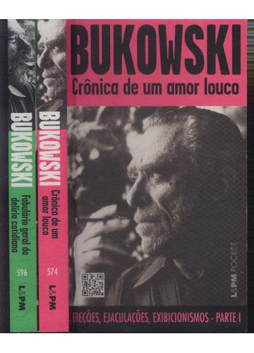 Bukowski - Crônica de um Amor Louco \ Fabulário do Delírio Cotidiano - 2 Volumes