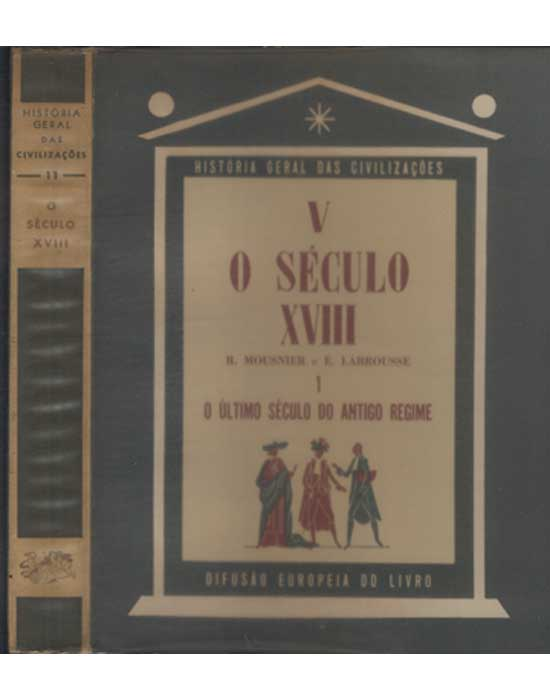 História Geral da Civilização Brasileira - Volume 11 - Tomo V -  Século XVIII - Volume 1 - O ultimo século do antigo regime