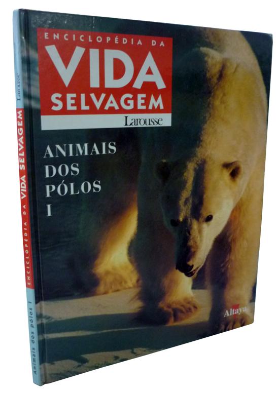 Enciclopédia da Vida Selvagem - Animais dos Pólos I
